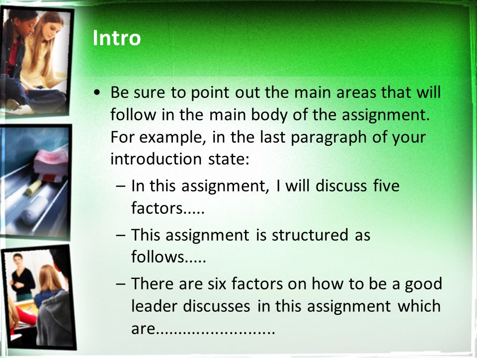 Intro Be sure to point out the main areas that will follow in the main body of the assignment.