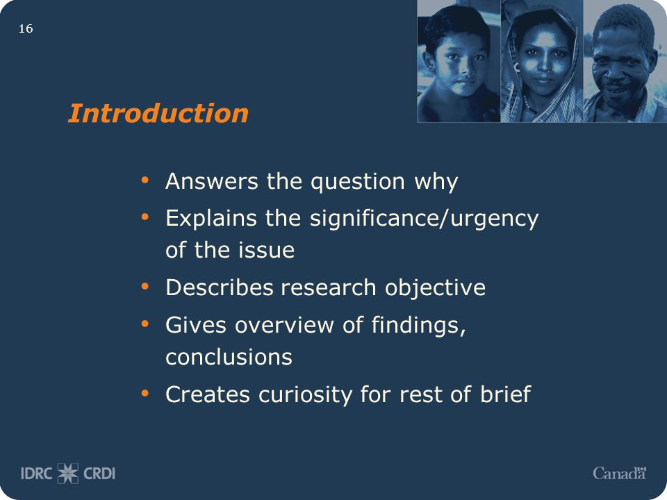 16 Introduction Answers the question why Explains the significance/urgency of the issue Describes research objective Gives overview of findings, concl