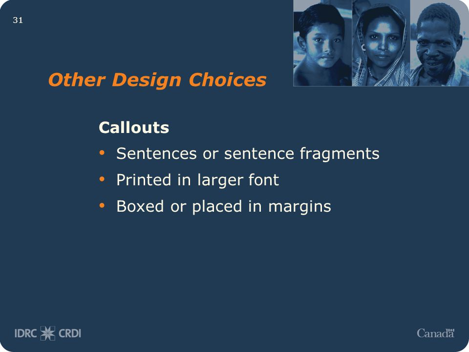 31 Other Design Choices Callouts Sentences or sentence fragments Printed in larger font Boxed or placed in margins
