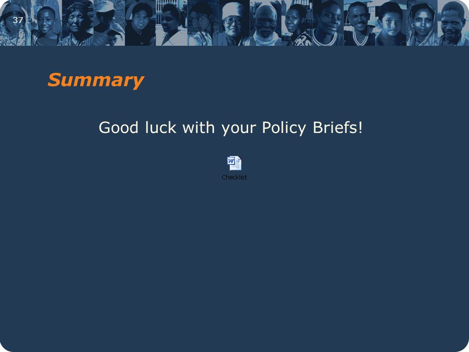 37 Summary Good luck with your Policy Briefs!