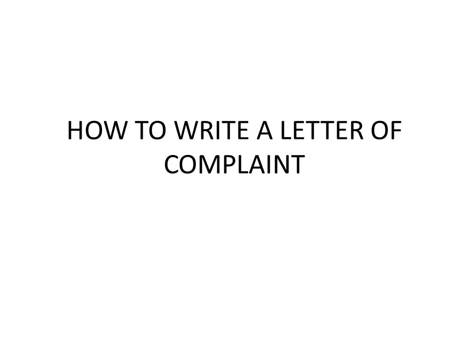 HOW TO WRITE A LETTER OF COMPLAINT
