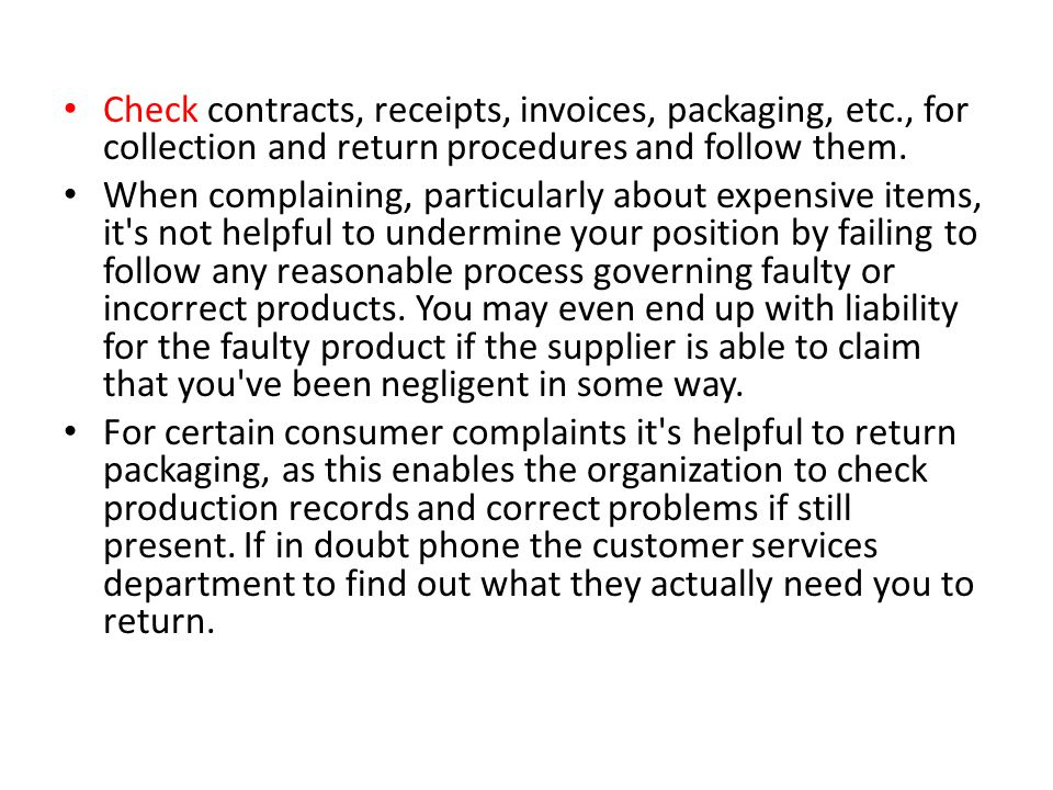 Check contracts, receipts, invoices, packaging, etc., for collection and return procedures and follow them. When complaining, particularly about expen