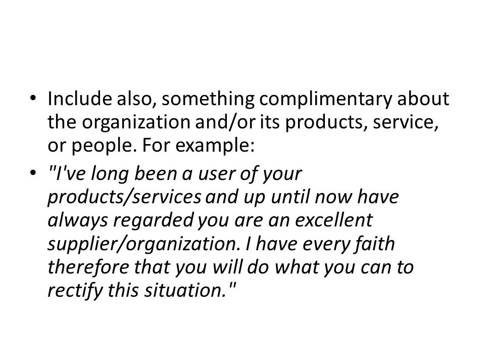 Include also, something complimentary about the organization and/or its products, service, or people. For example: