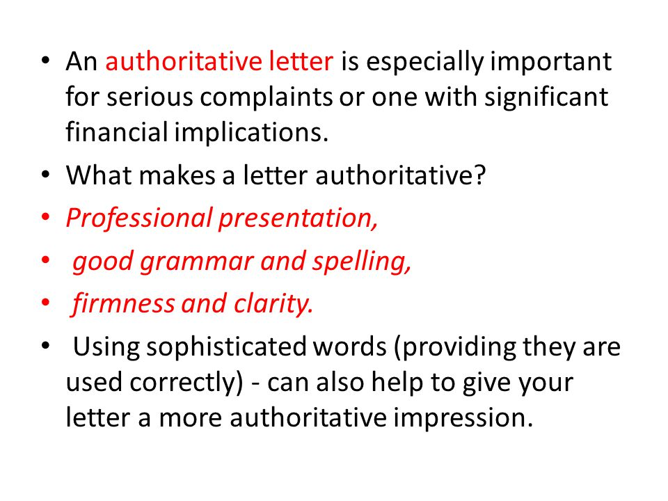 An authoritative letter is especially important for serious complaints or one with significant financial implications. What makes a letter authoritati