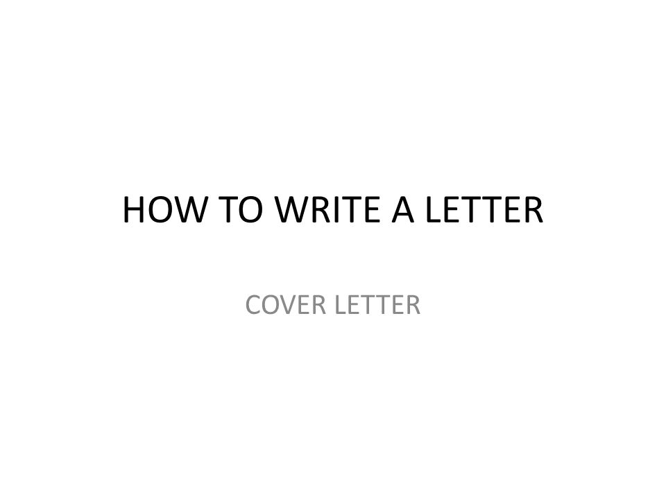 HOW TO WRITE A LETTER COVER LETTER