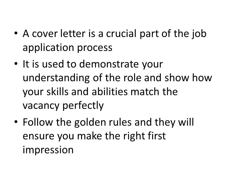 A cover letter is a crucial part of the job application process It is used to demonstrate your understanding of the role and show how your skills and abilities match the vacancy perfectly Follow the golden rules and they will ensure you make the right first impression