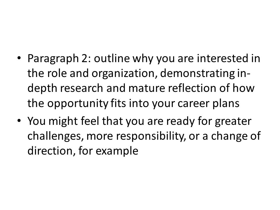 Paragraph 2: outline why you are interested in the role and organization, demonstrating in- depth research and mature reflection of how the opportunit
