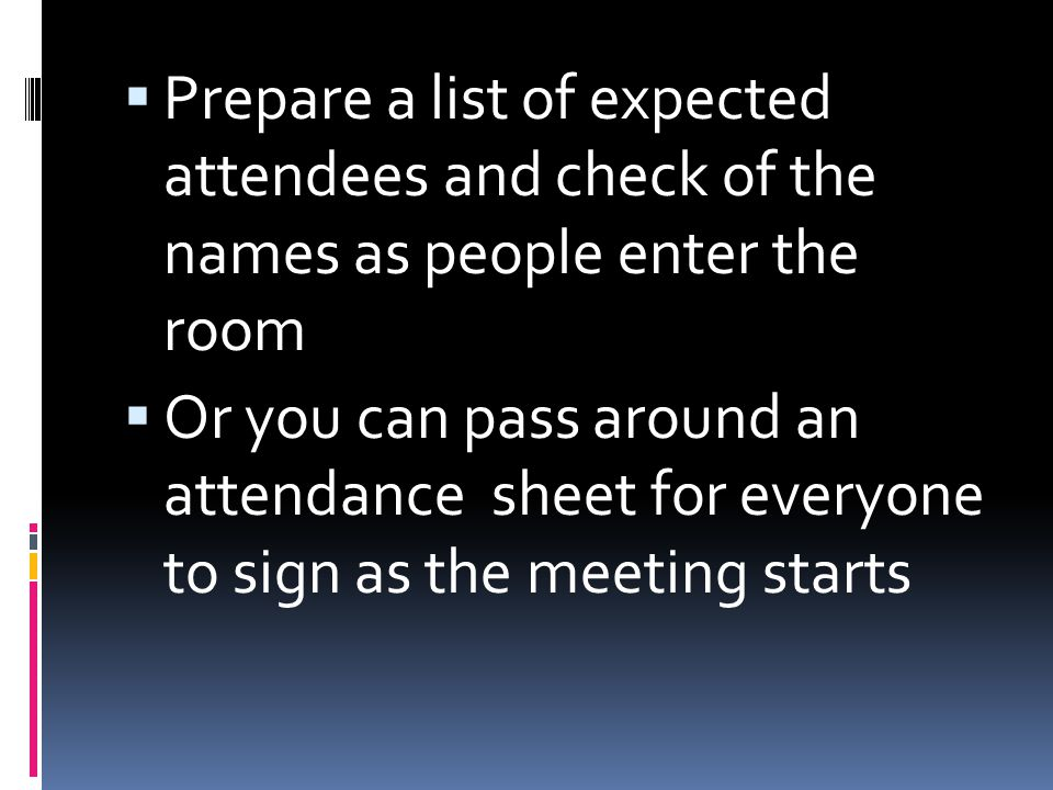  To be sure about who said what, make a map of the seating arrangement and make sure to ask for introductions of unfamiliar people