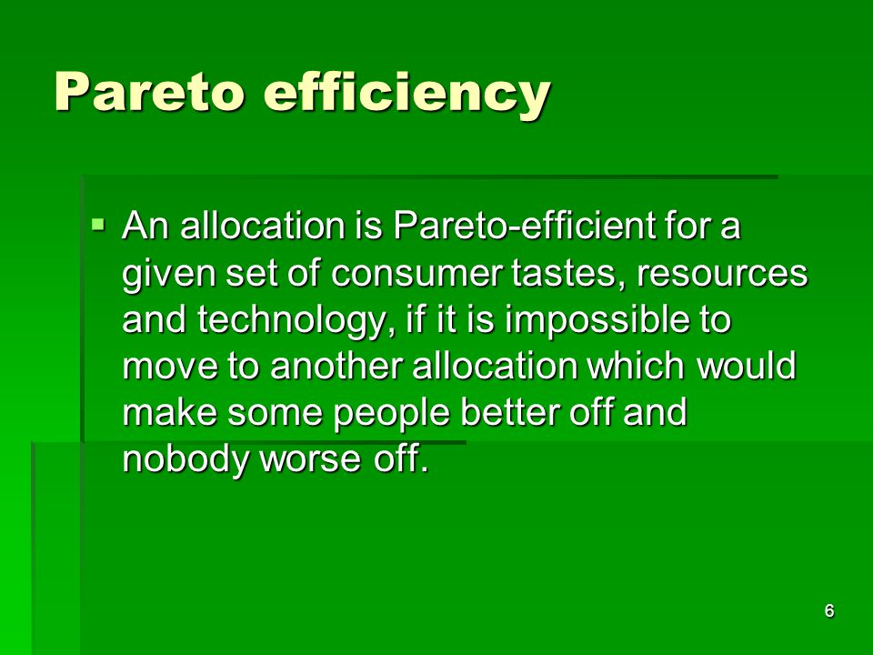 7 Perfect competition and Pareto efficiency  If every market in the economy is a perfectly competitive free market, the resulting equilibrium throughout the economy will be Pareto-efficient.