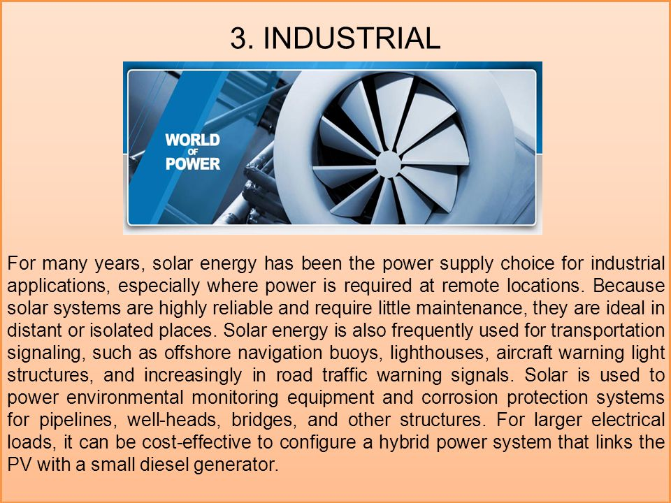 3. INDUSTRIAL For many years, solar energy has been the power supply choice for industrial applications, especially where power is required at remote