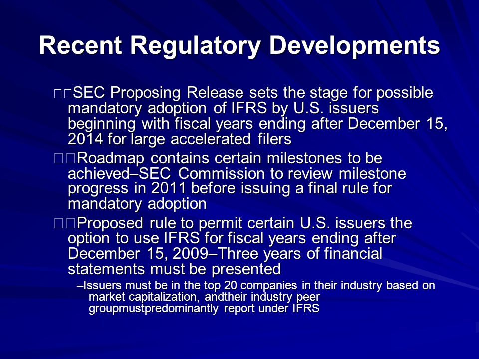 Recent Regulatory Developments SEC Proposing Release sets the stage for possible mandatory adoption of IFRS by U.S.