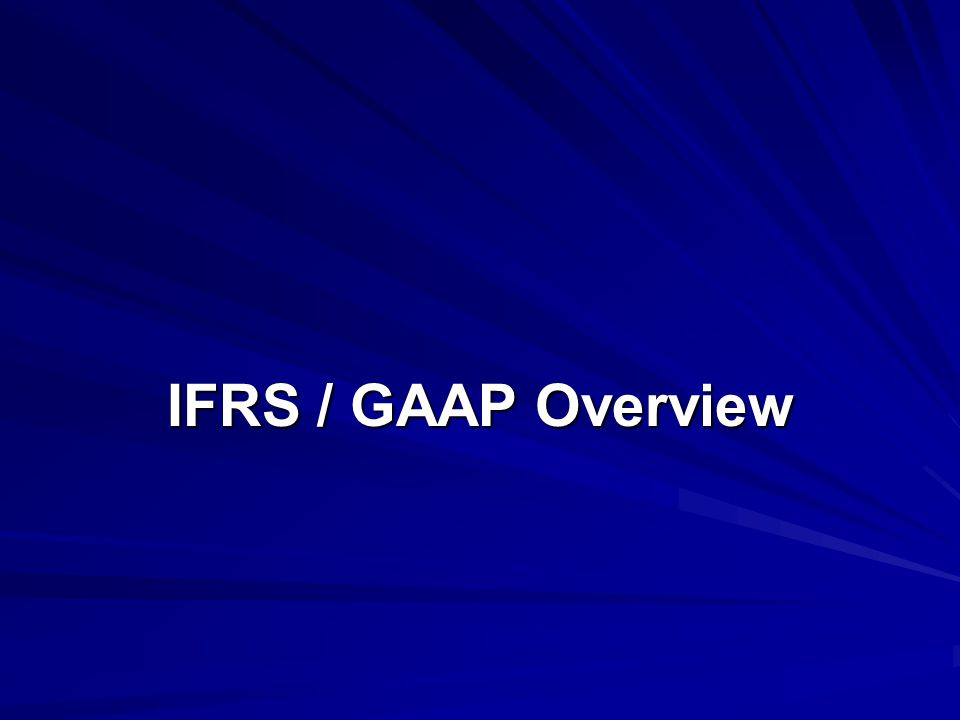 IFRS / GAAP Overview