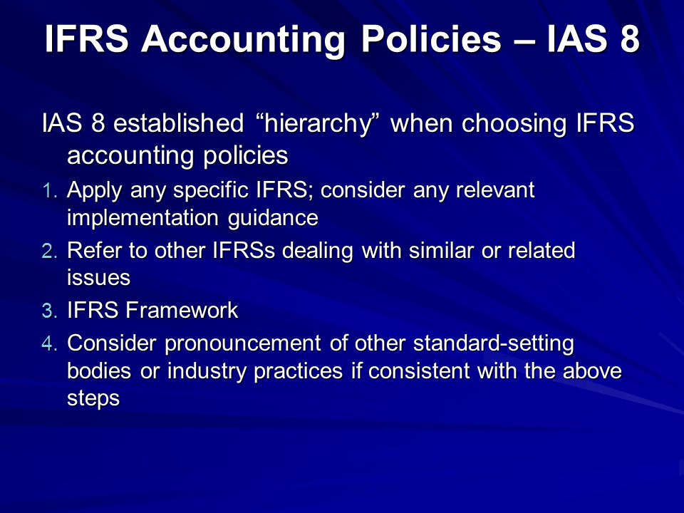 IFRS Accounting Policies – IAS 8 IAS 8 established hierarchy when choosing IFRS accounting policies 1.