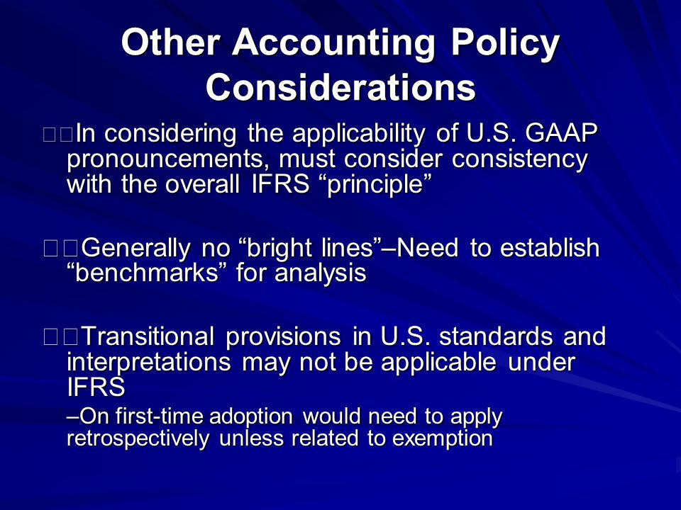 Other Accounting Policy Considerations In considering the applicability of U.S.