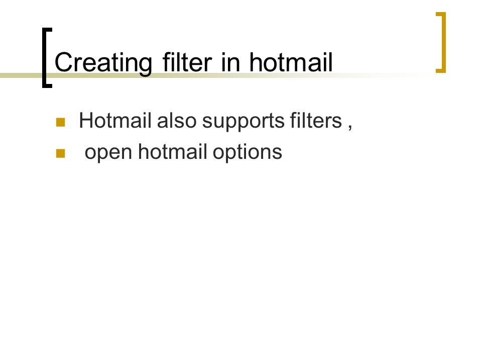 Creating filter in hotmail Hotmail also supports filters, open hotmail options