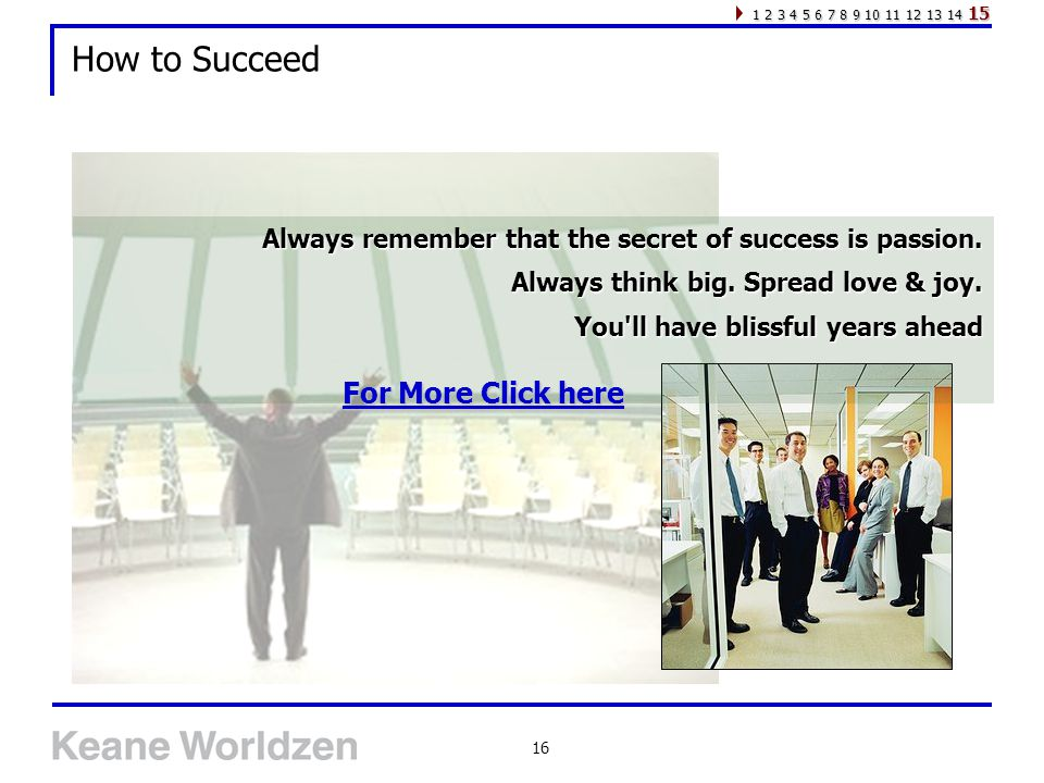 16 How to Succeed Always remember that the secret of success is passion.