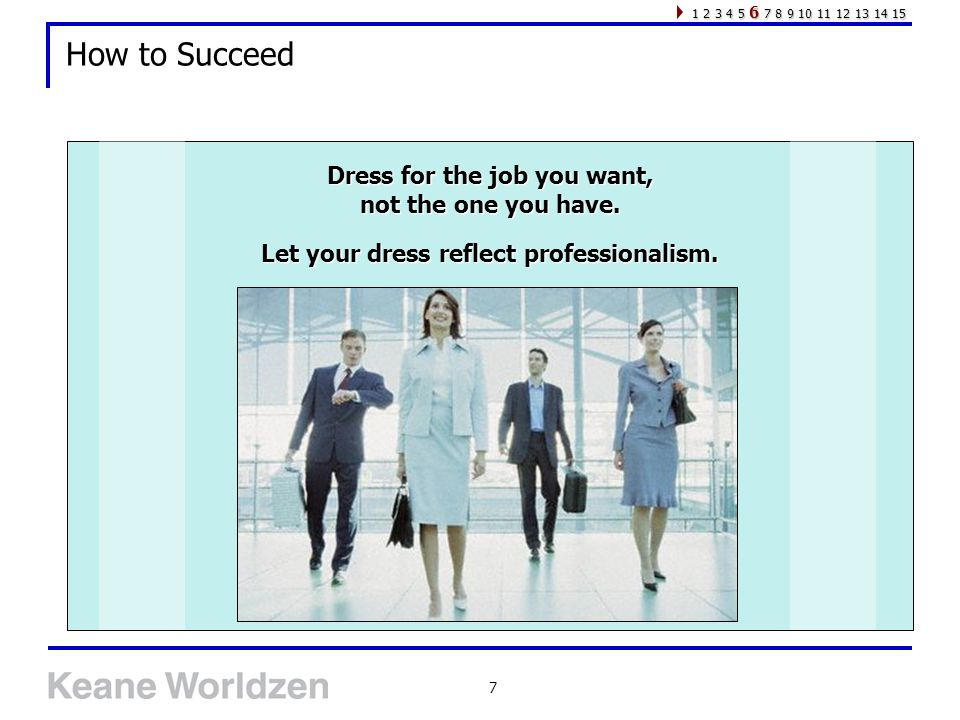 7 How to Succeed Dress for the job you want, not the one you have.