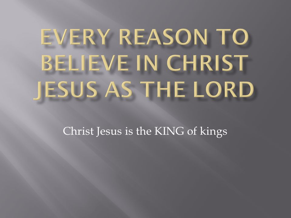 Christ Jesus is the KING of kings
