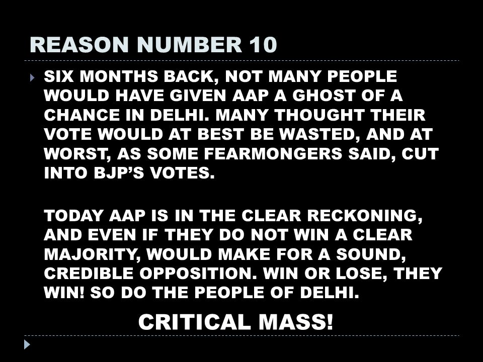 REASON NUMBER 10  SIX MONTHS BACK, NOT MANY PEOPLE WOULD HAVE GIVEN AAP A GHOST OF A CHANCE IN DELHI.