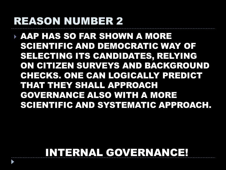 REASON NUMBER 2  AAP HAS SO FAR SHOWN A MORE SCIENTIFIC AND DEMOCRATIC WAY OF SELECTING ITS CANDIDATES, RELYING ON CITIZEN SURVEYS AND BACKGROUND CHECKS.