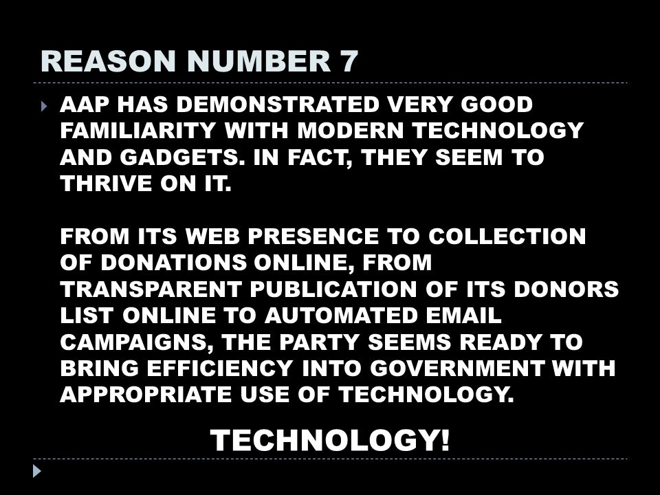 REASON NUMBER 7  AAP HAS DEMONSTRATED VERY GOOD FAMILIARITY WITH MODERN TECHNOLOGY AND GADGETS.