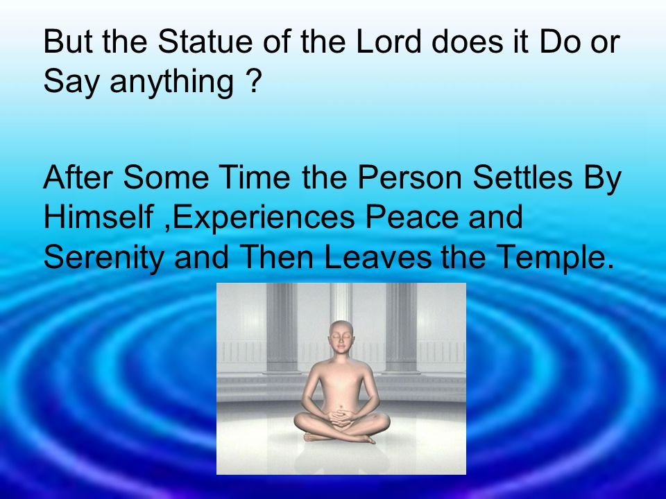 But the Statue of the Lord does it Do or Say anything .