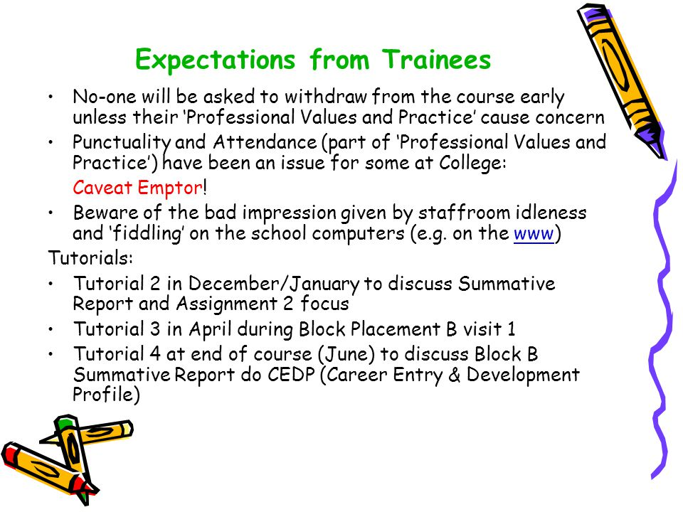 Expectations from Trainees No-one will be asked to withdraw from the course early unless their 'Professional Values and Practice' cause concern Punctu