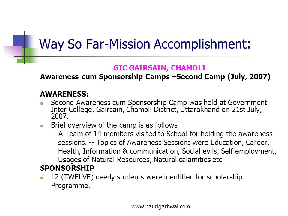 www.paurigarhwal.com Way So Far-Mission Accomplishment : GIC GAIRSAIN, CHAMOLI Awareness cum Sponsorship Camps –Second Camp (July, 2007) AWARENESS: Second Awareness cum Sponsorship Camp was held at Government Inter College, Gairsain, Chamoli District, Uttarakhand on 21st July, 2007.