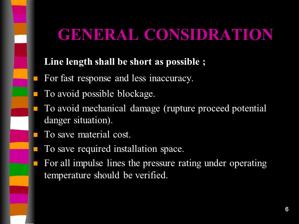 7 CONSIDRATIONS REGARDING ROUTING n Impulse line should not obstruct passage the process plant.