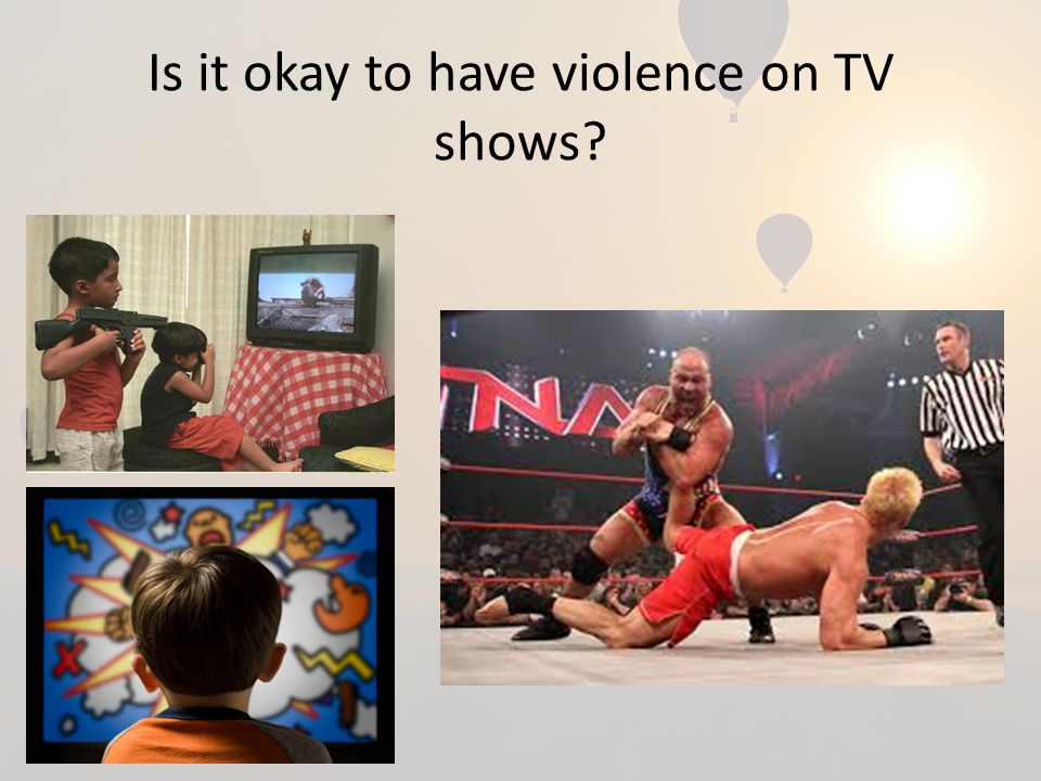 Is it okay to have violence on TV shows