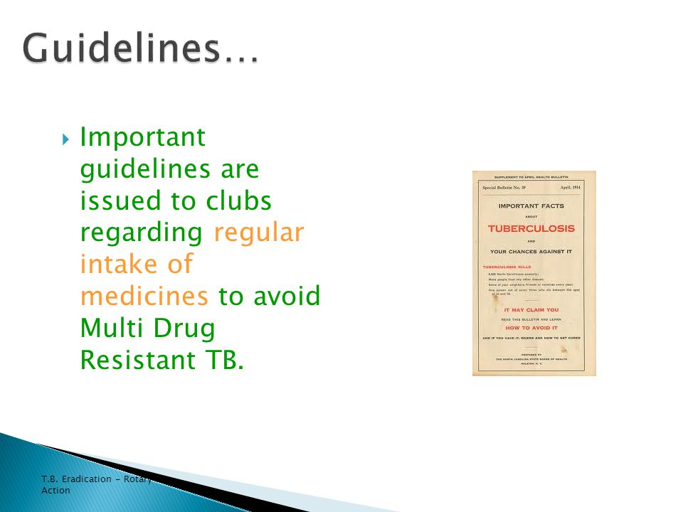 T.B. Eradication - Rotary in Action  Important guidelines are issued to clubs regarding regular intake of medicines to avoid Multi Drug Resistant TB.