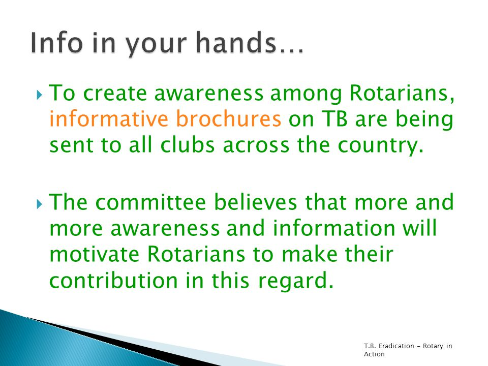 T.B. Eradication - Rotary in Action  To create awareness among Rotarians, informative brochures on TB are being sent to all clubs across the country.
