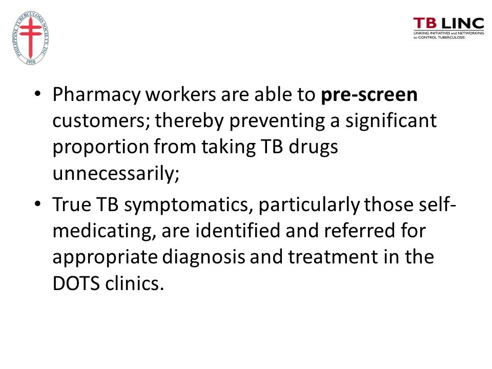 Pharmacy workers are able to pre-screen customers; thereby preventing a significant proportion from taking TB drugs unnecessarily; True TB symptomatic