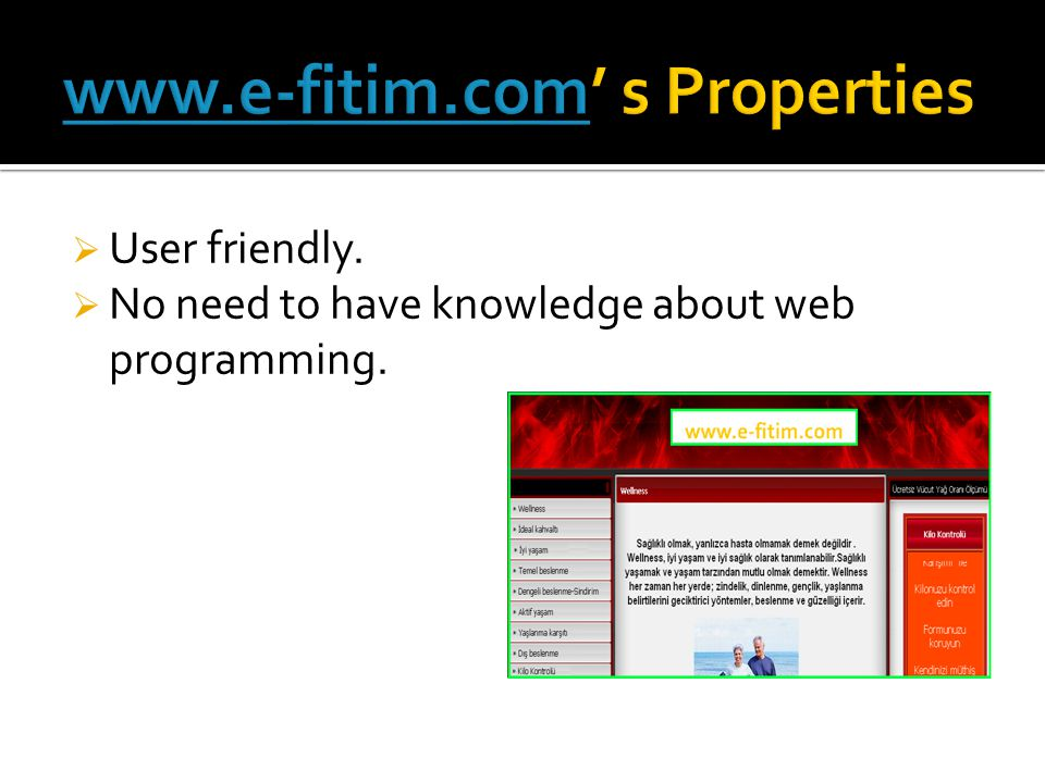  User friendly.  No need to have knowledge about web programming.