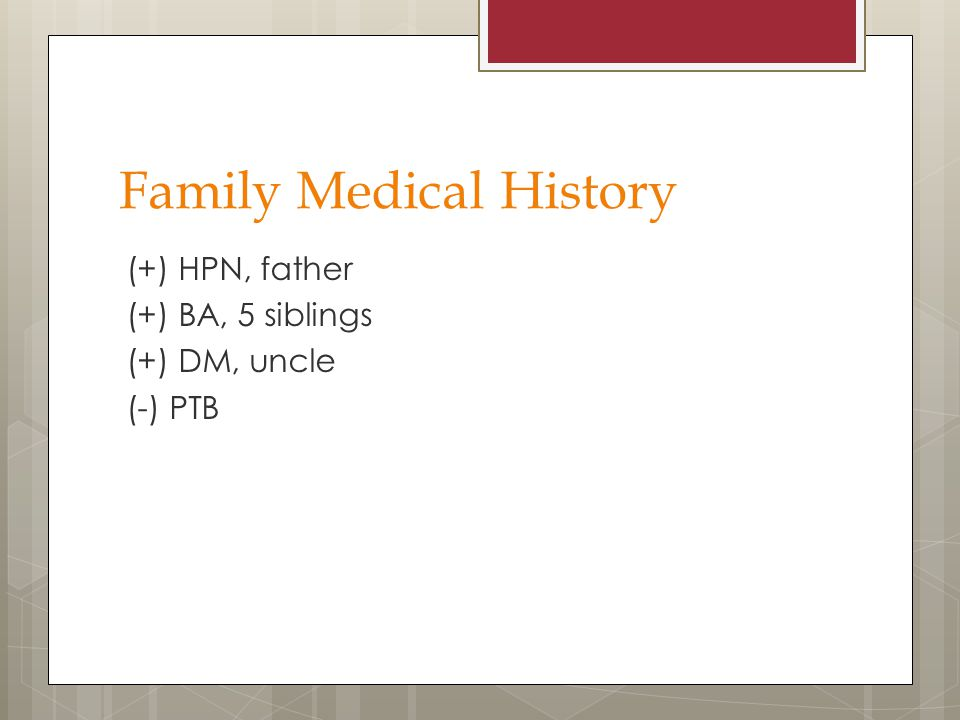 Family Medical History (+) HPN, father (+) BA, 5 siblings (+) DM, uncle (-) PTB