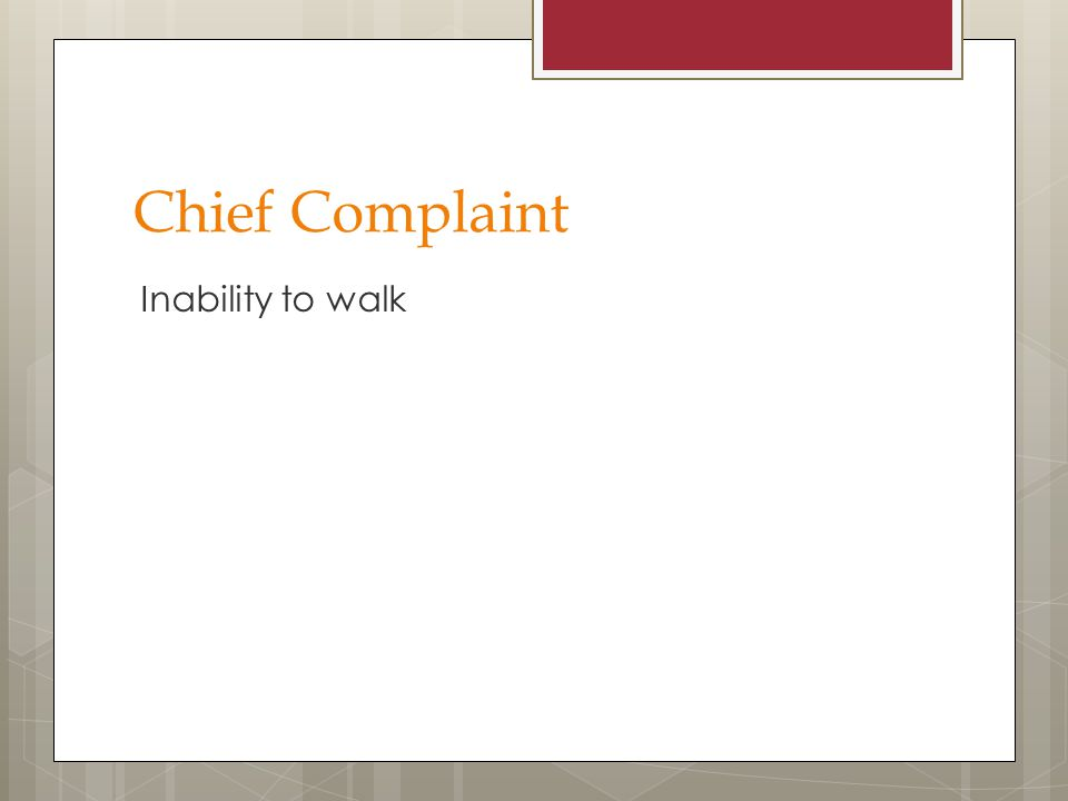 Chief Complaint Inability to walk