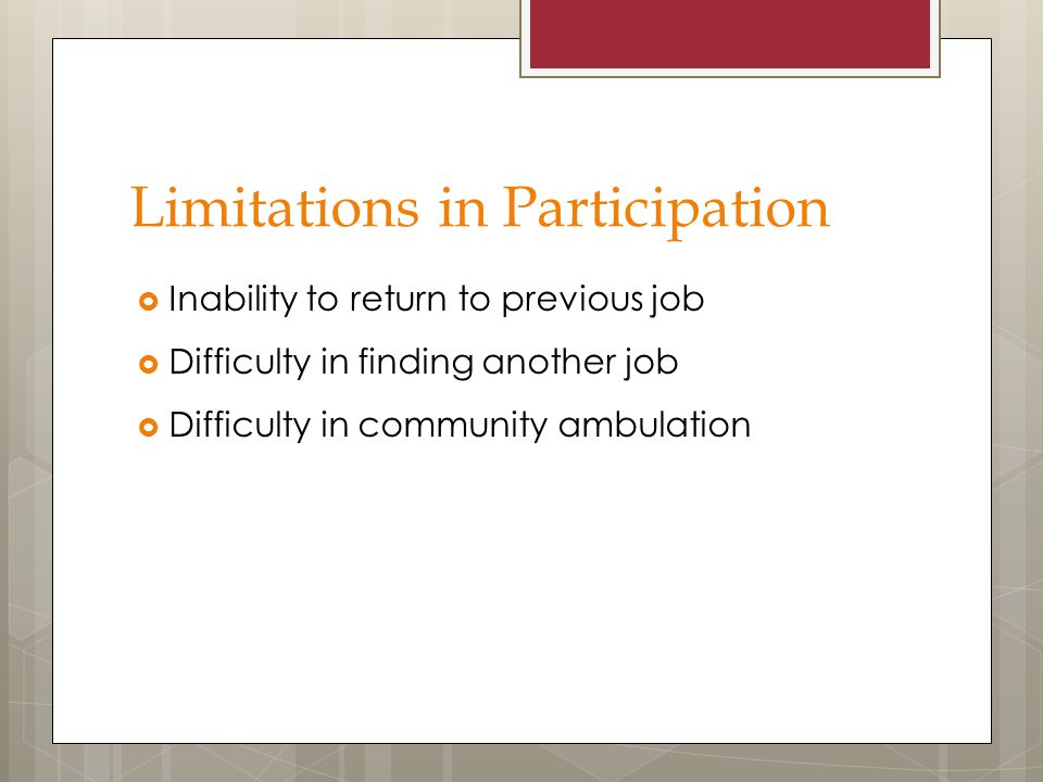 Limitations in Participation  Inability to return to previous job  Difficulty in finding another job  Difficulty in community ambulation