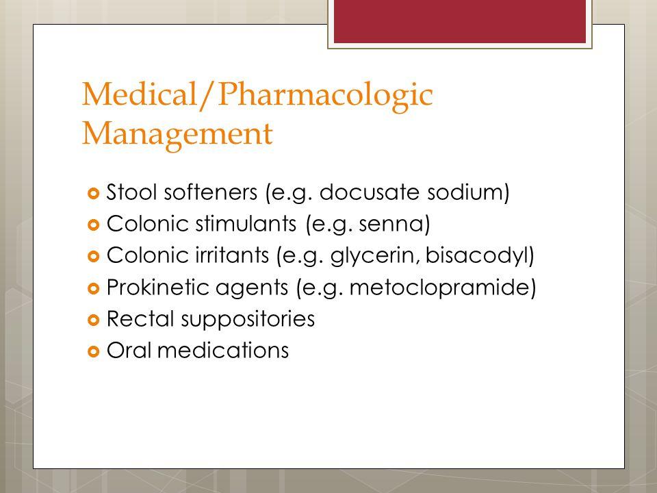 Medical/Pharmacologic Management  Stool softeners (e.g.