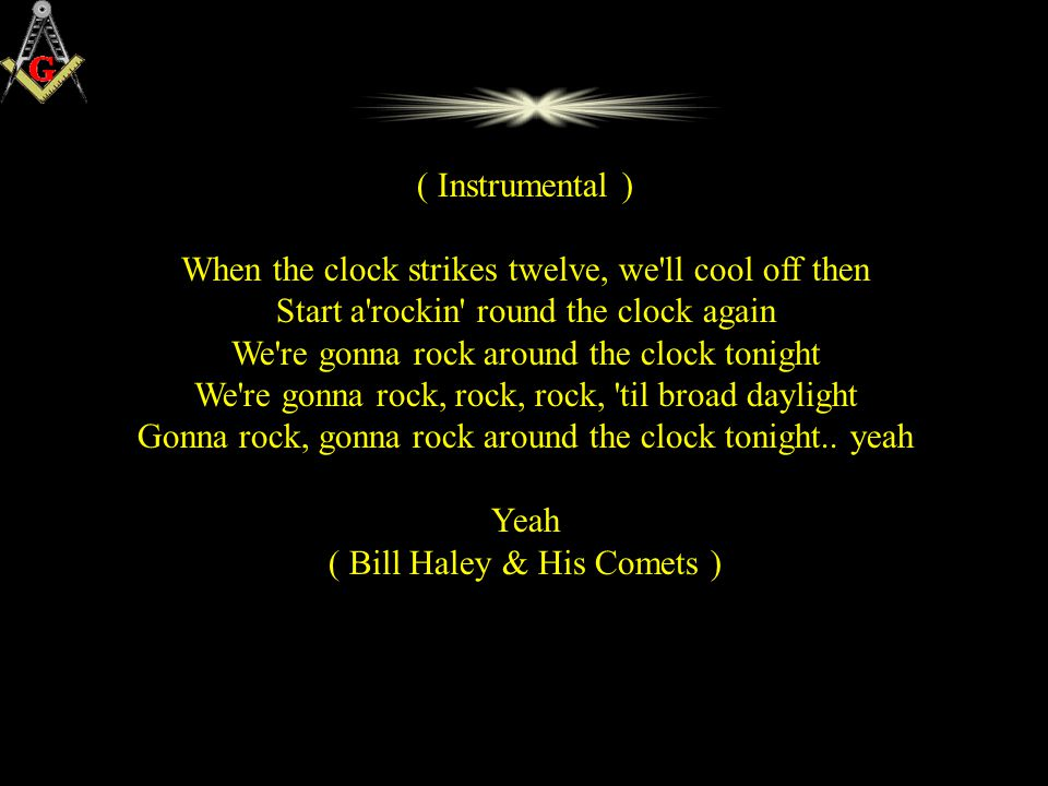 ( Instrumental ) When the clock strikes twelve, we ll cool off then Start a rockin round the clock again We re gonna rock around the clock tonight We re gonna rock, rock, rock, til broad daylight Gonna rock, gonna rock around the clock tonight..