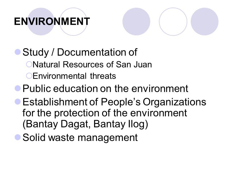 ENVIRONMENT Study / Documentation of  Natural Resources of San Juan  Environmental threats Public education on the environment Establishment of Peop