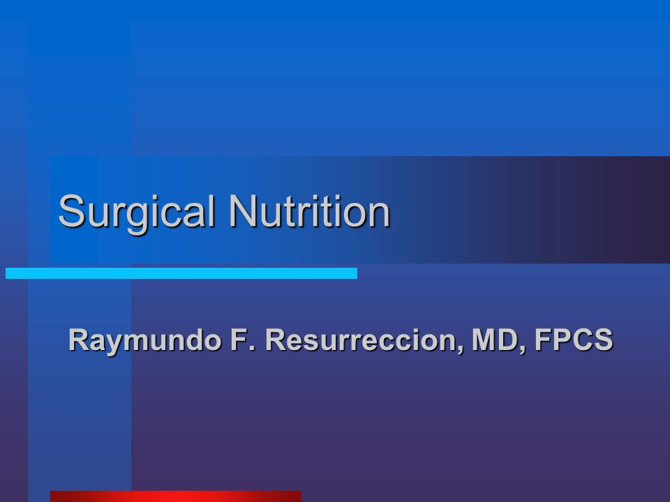 Surgical Nutrition Raymundo F. Resurreccion, MD, FPCS