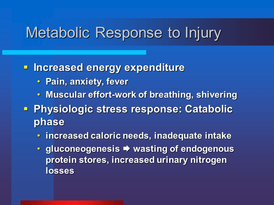 Metabolic Response to Injury  Increased energy expenditure Pain, anxiety, feverPain, anxiety, fever Muscular effort-work of breathing, shiveringMuscu