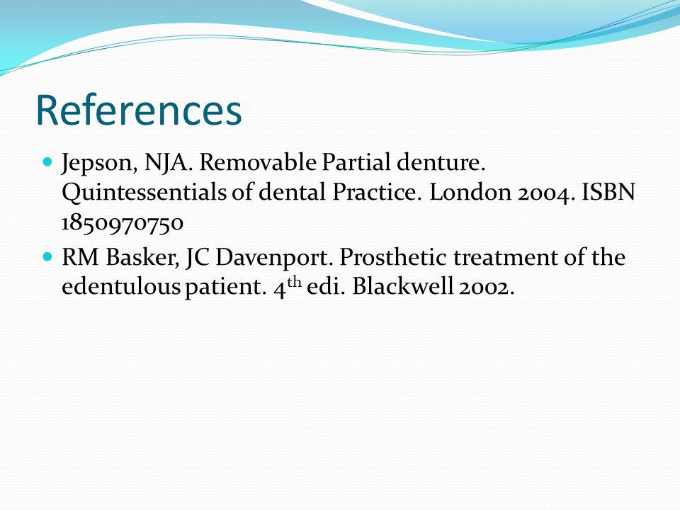 References Jepson, NJA. Removable Partial denture. Quintessentials of dental Practice. London 2004. ISBN 1850970750 RM Basker, JC Davenport. Prostheti