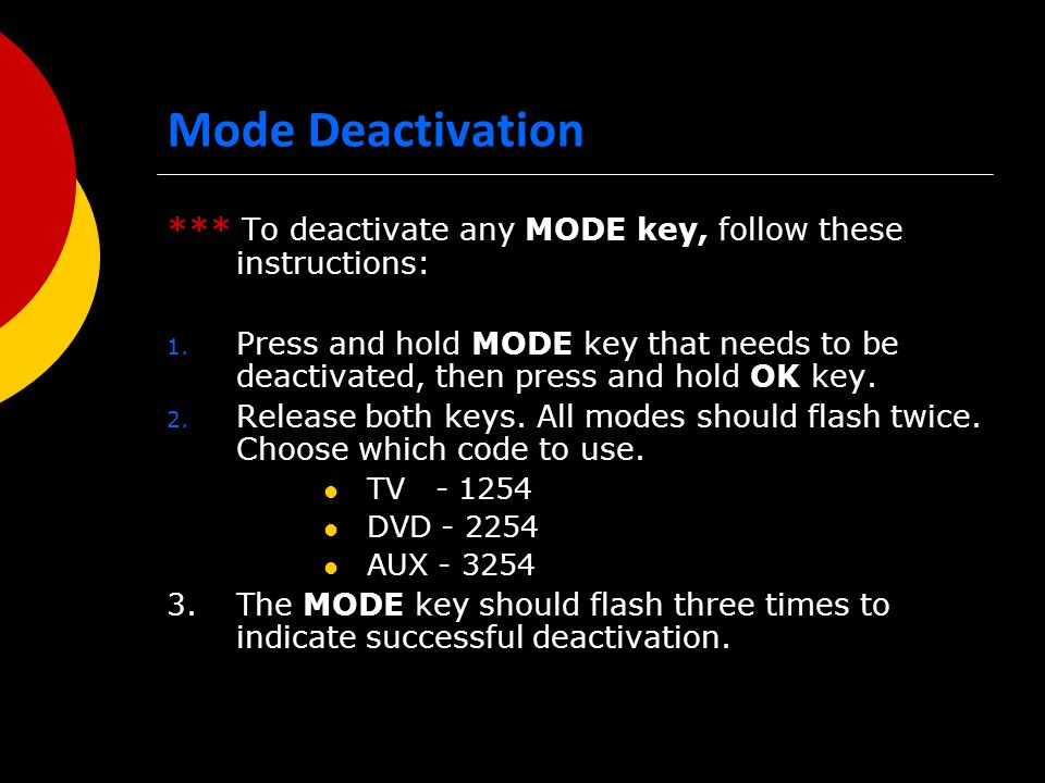 Mode Deactivation *** To deactivate any MODE key, follow these instructions: 1.