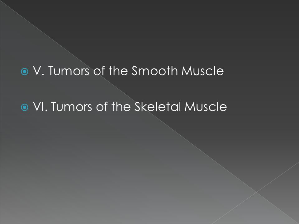  V. Tumors of the Smooth Muscle  VI. Tumors of the Skeletal Muscle