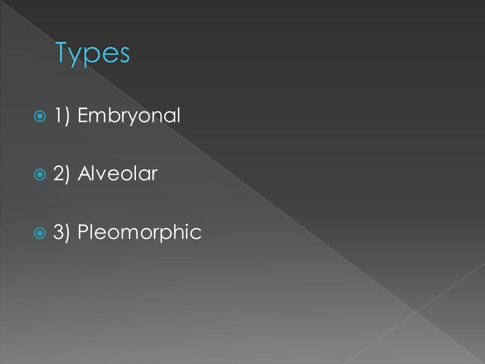  1) Embryonal  2) Alveolar  3) Pleomorphic