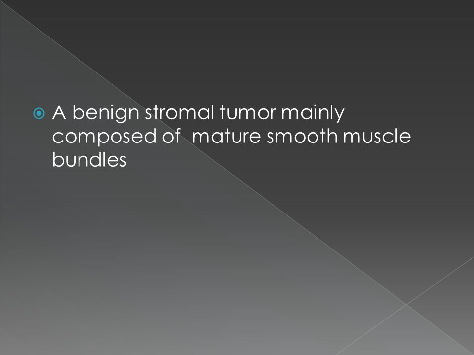  A benign stromal tumor mainly composed of mature smooth muscle bundles