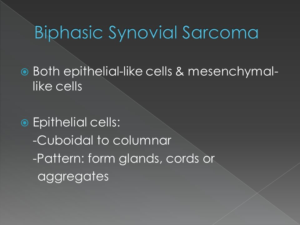 Both epithelial-like cells & mesenchymal- like cells  Epithelial cells: -Cuboidal to columnar -Pattern: form glands, cords or aggregates