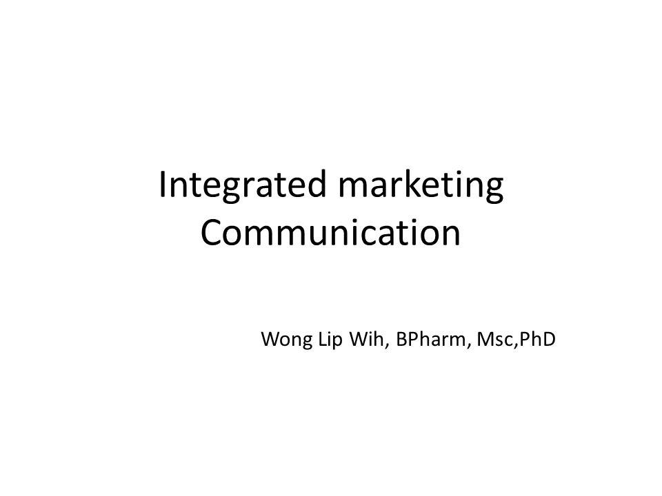 Integrated marketing Communication Wong Lip Wih, BPharm, Msc,PhD