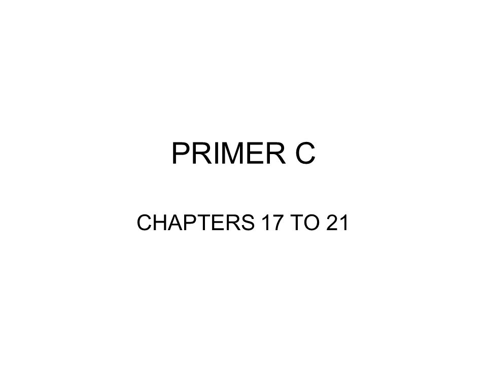 PRIMER C CHAPTERS 17 TO 21